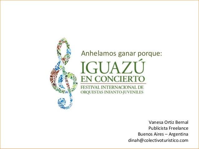 Anhelamos ganar porque:Vanesa Ortiz BernalPublicista FreelanceBuenos Aires – Argentinadinah@colectivoturistico.com