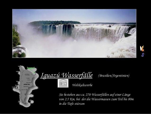 Iguazú Wasserfälle Weltkulturerbe Sie bestehen aus ca. 270 Wasserfällen auf einer Länge von 2.5 Km, bei der die Wassermass...