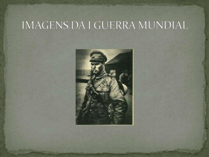 IMAGENS DA I GUERRA MUNDIAL<br />