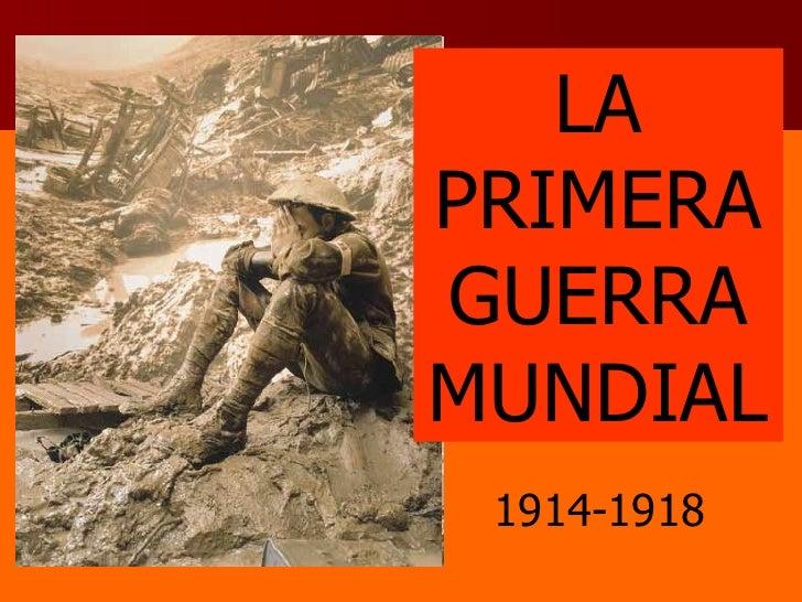 LA PRIMERAGUERRA MUNDIAL 1914-1918