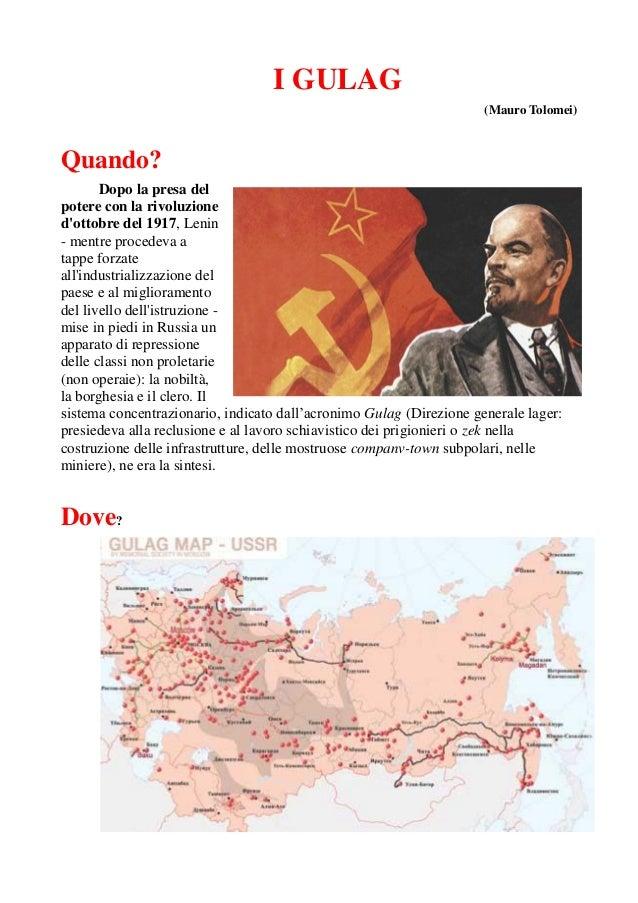 I GULAG (Mauro Tolomei) Quando? Dopo la presa del potere con la rivoluzione d'ottobre del 1917, Lenin - mentre procedeva a...