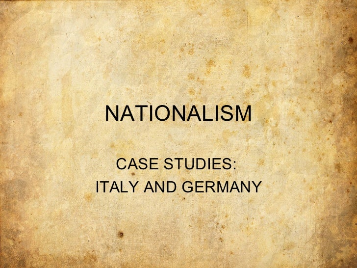NATIONALISM   CASE STUDIES:ITALY AND GERMANY