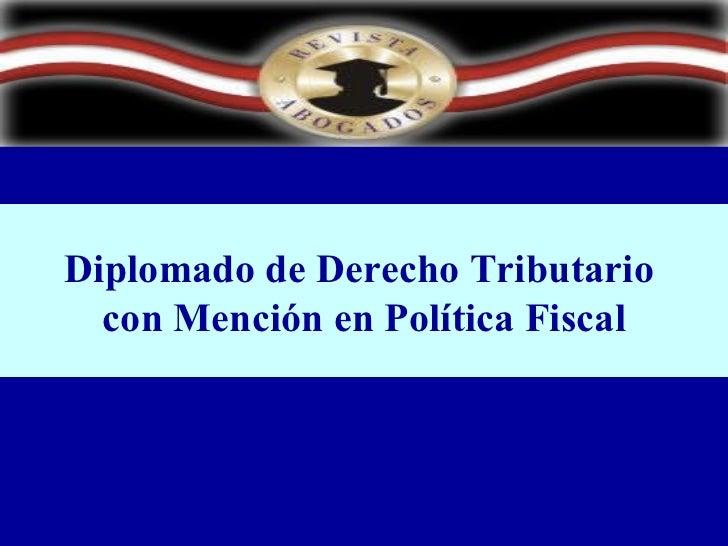 Diplomado de Derecho Tributario  con Mención en Política Fiscal