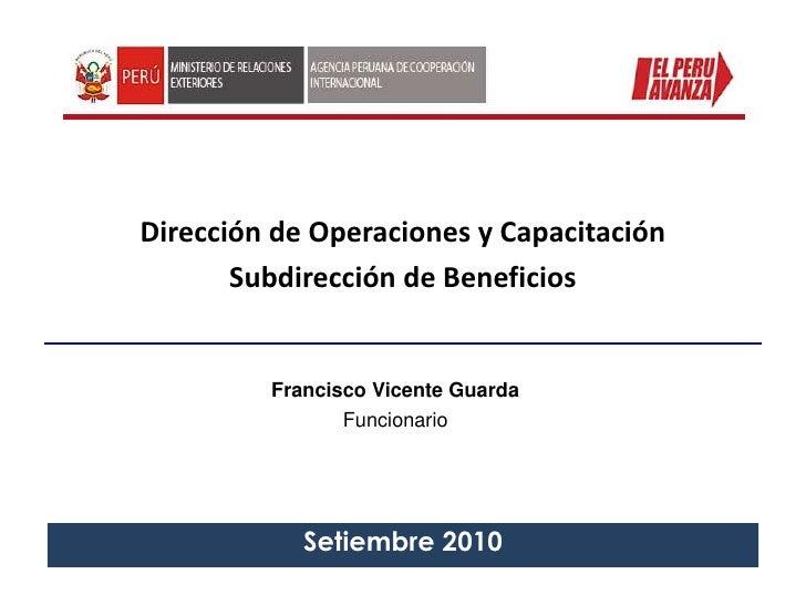 Dirección de Operaciones y CapacitaciónSubdirección de Beneficios<br />Francisco Vicente Guarda<br />Funcionario<br />Seti...