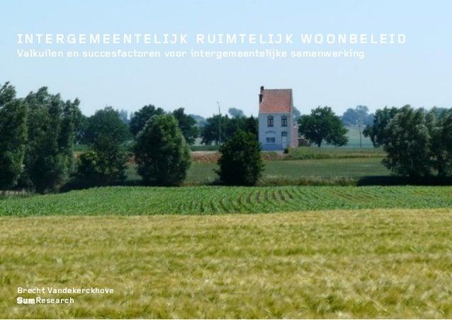 1 INTERGEMEENTELIJK RUIMTELIJK WOONBELEID Valkuilen en succesfactoren voor intergemeentelijke samenwerking Brecht Vandeker...
