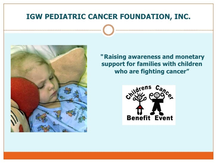 """IGW PEDIATRIC CANCER FOUNDATION, INC.<br />"""" Raising awareness and monetary support for families with children who are fig..."""