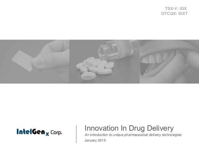 Innovation In Drug Delivery An introduction to unique pharmaceutical delivery technologies January 2015 TSX-V: IGX OTCQX: ...