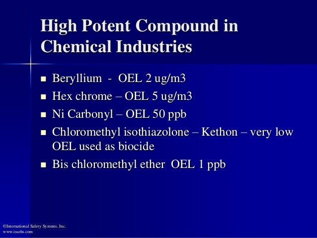 High Potent Compound in Chemical Industries  Beryllium - OEL 2 ug/m3  Hex chrome – OEL 5 ug/m3  Ni Carbonyl – OEL 50 pp...