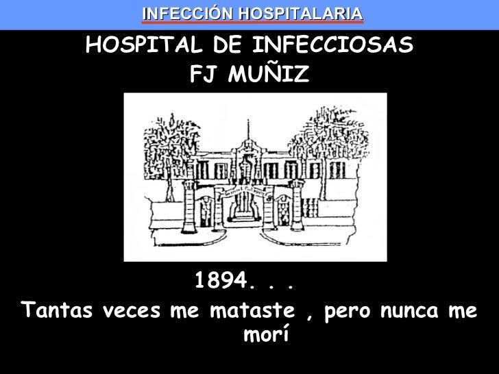 INFECCIÓN HOSPITALARIA     HOSPITAL DE INFECCIOSAS            FJ MUÑIZ              1894. . .Tantas veces me mataste , per...