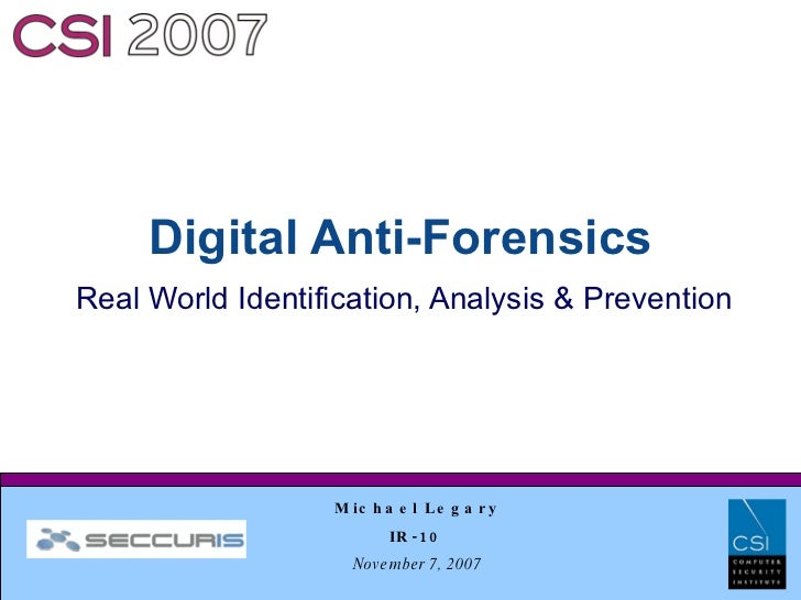 Digital Anti-Forensics Real World Identification, Analysis & Prevention                       M ic h a e l L e g a r y    ...