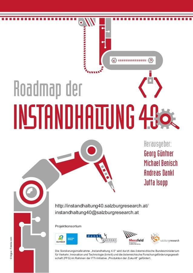 """Roadmap der http://instandhaltung40.salzburgresearch.at/ instandhaltung40@salzburgresearch.at Die Sondierungsmaßnahme """"Ins..."""