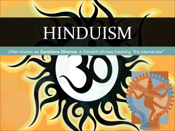 """HINDUISM Often known as  Sanātana Dharma , a Sanskrit phrase meaning """"the eternal law"""""""