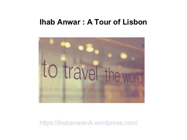 Ihab Anwar : A Tour of Lisbon https://ihabanwaruk.wordpress.com/
