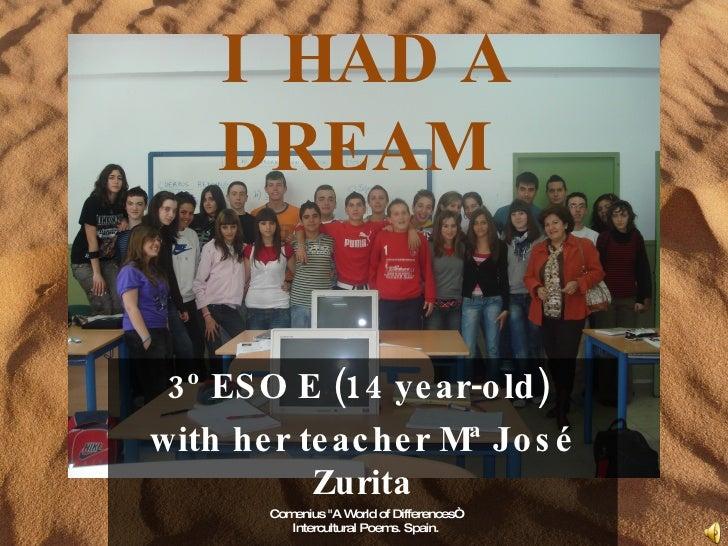 """I  HAD A DREAM  3º ESO E (14 year-old)  with her teacher Mª José Zurita Comenius """"A World of Differences"""" Intercultur..."""