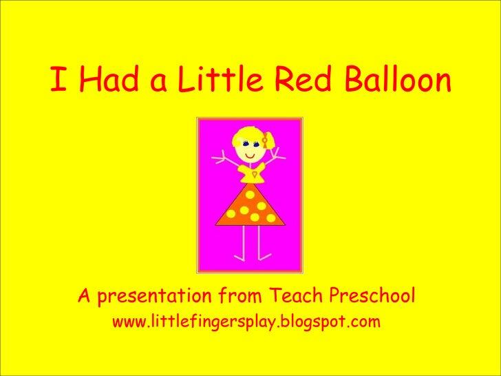I Had a Little Red Balloon A presentation from Teach Preschool www.littlefingersplay.blogspot.com