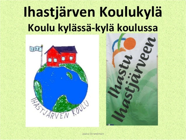 Ihastjärven KoulukyläKoulu kylässä-kylä koulussa           Jaana Strandman