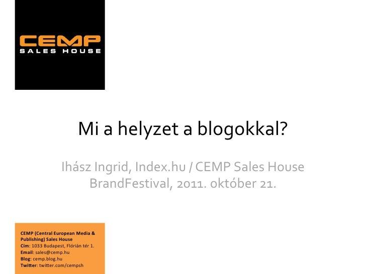 Mi a helyzet a blogokkal?                             Ihász Ingrid, Index.hu / CEMP Sales House   ...