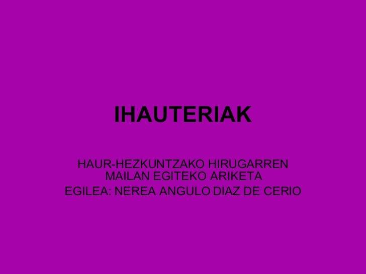IHAUTERIAK HAUR-HEZKUNTZAKO HIRUGARREN MAILAN EGITEKO ARIKETA EGILEA: NEREA ANGULO DIAZ DE CERIO