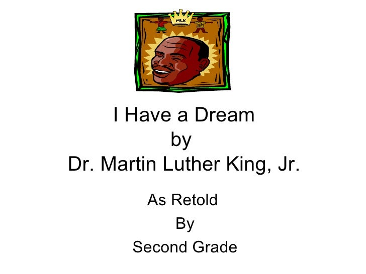 I Have a Dream by  Dr. Martin Luther King, Jr. As Retold  By Second Grade