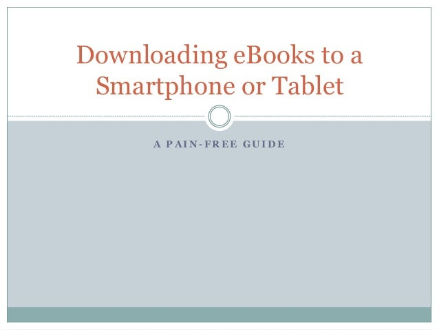A P A I N - F R E E G U I D E Downloading eBooks to a Smartphone or Tablet