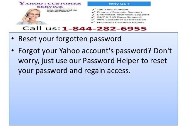 • Reset your forgotten password • Forgot your Yahoo account's password? Don't worry, just use our Password Helper to reset...