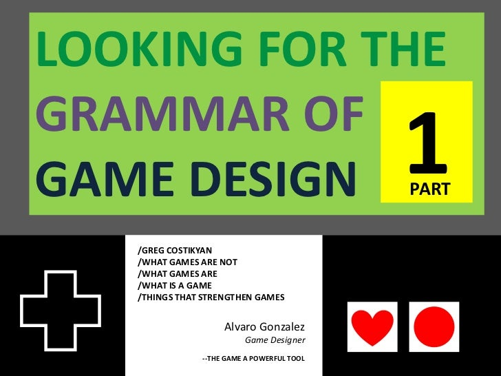 LOOKING FOR THEGRAMMAR OFGAME DESIGN                                 1                                            PART   /...