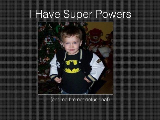 I Have Super Powers  (and no I'm not delusional)
