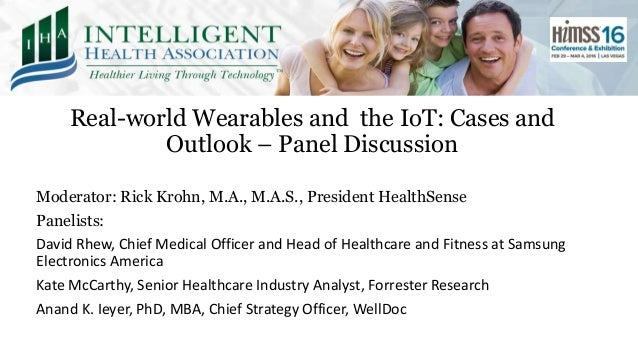 Real-world Wearables and the IoT: Cases and Outlook – Panel Discussion Moderator: Rick Krohn, M.A., M.A.S., President Heal...