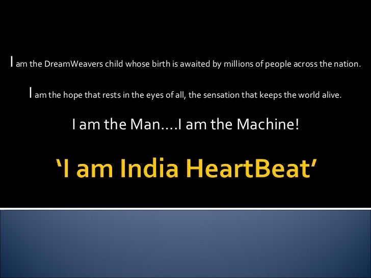 I  am the DreamWeavers child whose birth is awaited by millions of people across the nation. I  am the hope that rests in ...