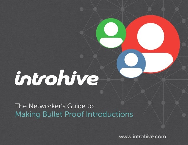 The Networker's Guide to  Making Bullet Proof Introductions www.introhive.com
