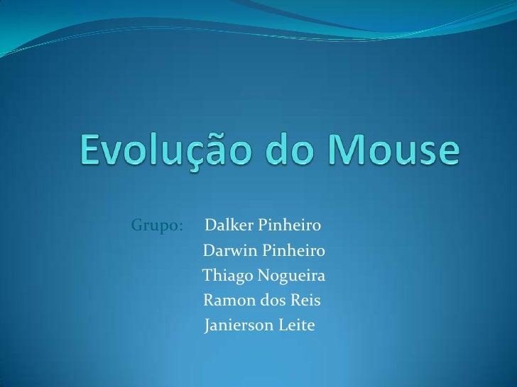 Evolução do Mouse<br />Grupo:     Dalker Pinheiro<br />  Darwin Pinheiro<br />Thiago Nogueira<br /> Ramon dos Reis<br />Ja...