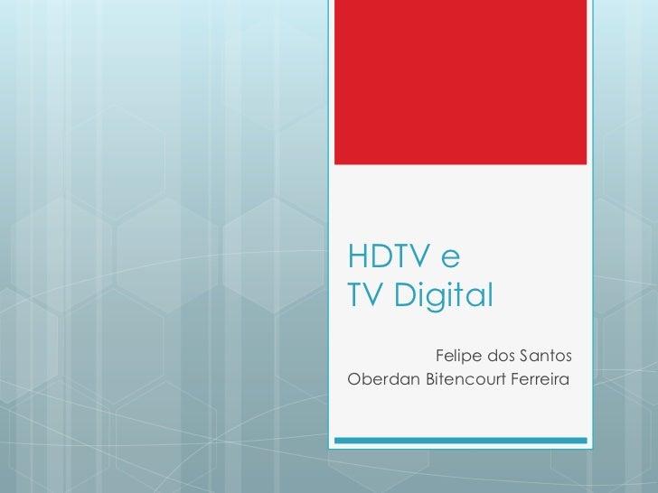 HDTV eTV Digital<br />Felipe dos Santos<br />OberdanBitencourtFerreira<br />