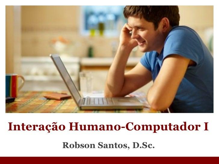 Robson Santos, D.Sc. Interação Humano-Computador I