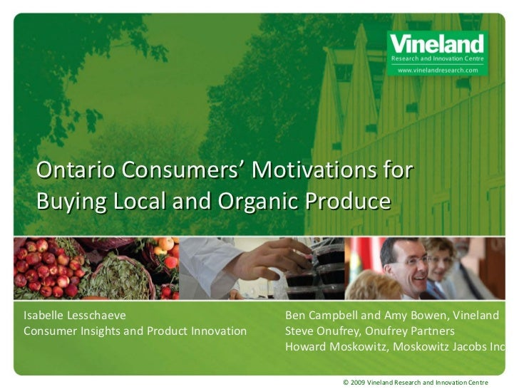 Ontario Consumers' Motivations for  Buying Local and Organic ProduceIsabelle Lesschaeve                        Ben Campbel...
