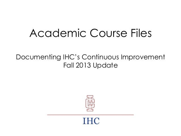 Academic Course Files Documenting IHC's Continuous Improvement Fall 2013 Update IHC