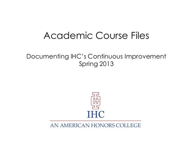 Academic Course FilesDocumenting IHC's Continuous Improvement               Spring 2013                 IHC      AN AMERIC...