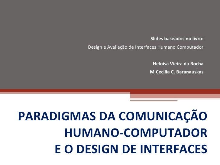 PARADIGMAS DA COMUNICAÇÃO HUMANO-COMPUTADOR E O DESIGN DE INTERFACES Slides baseados no livro: Design e Avaliação de Inter...