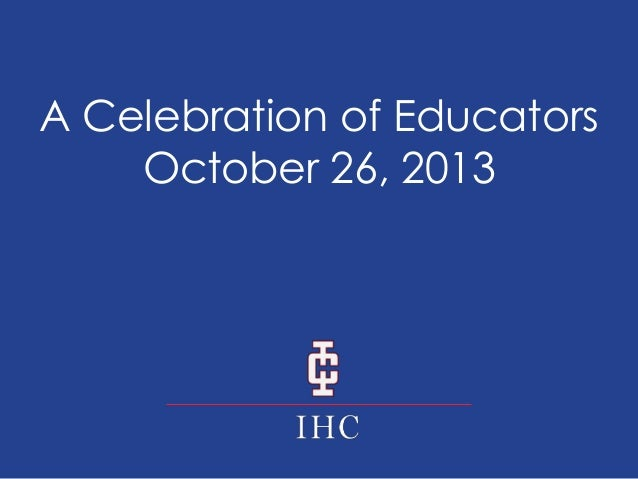 A Celebration of Educators October 26, 2013