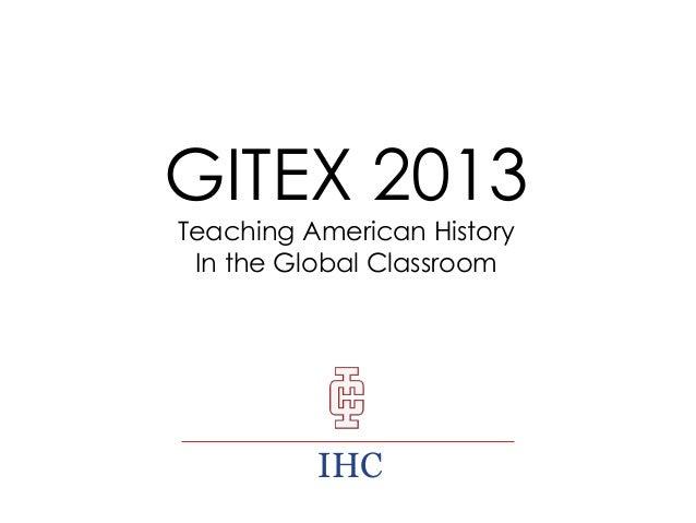 GITEX 2013 Teaching American History In the Global Classroom  IHC