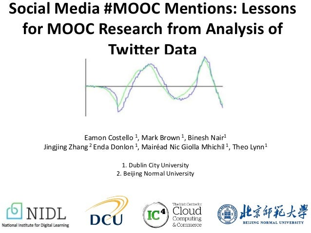 Social Media #MOOC Mentions: Lessons for MOOC Research from Analysis of Twitter Data Eamon Costello 1, Mark Brown1, Binesh...