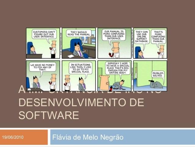 A IMPORTÂNCIA DE IHC NO       DESENVOLVIMENTO DE       SOFTWARE19/06/2010   Flávia de Melo Negrão