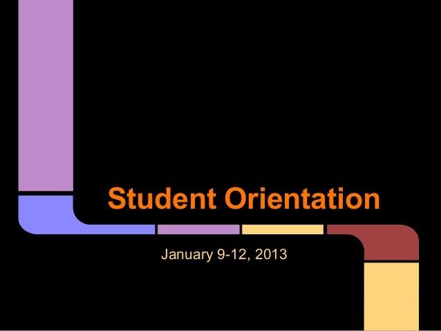 Student OrientationJanuary 9-12, 2013