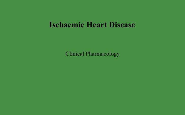 Ischaemic Heart Disease <ul><li>Clinical Pharmacology </li></ul>