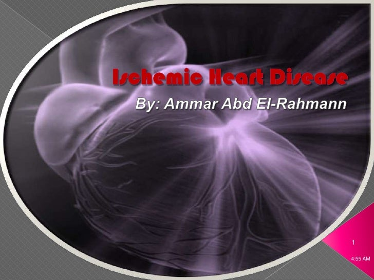 Ischemic Heart Disease By: Ammar Abd El-Rahmann 6:12 AM 1