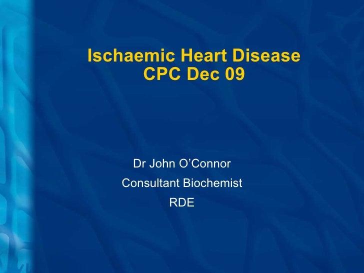 Ischaemic Heart Disease CPC Dec 09 Dr John O'Connor Consultant Biochemist RDE