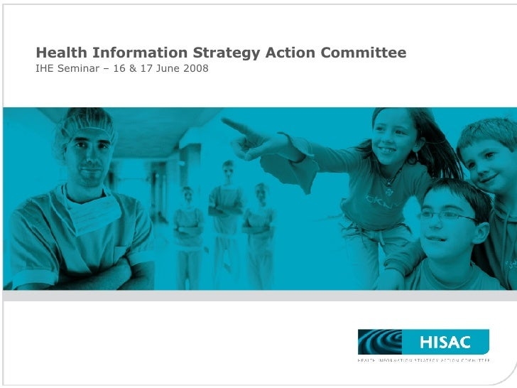 Health Information Strategy Action Committee  IHE Seminar – 16 & 17 June 2008