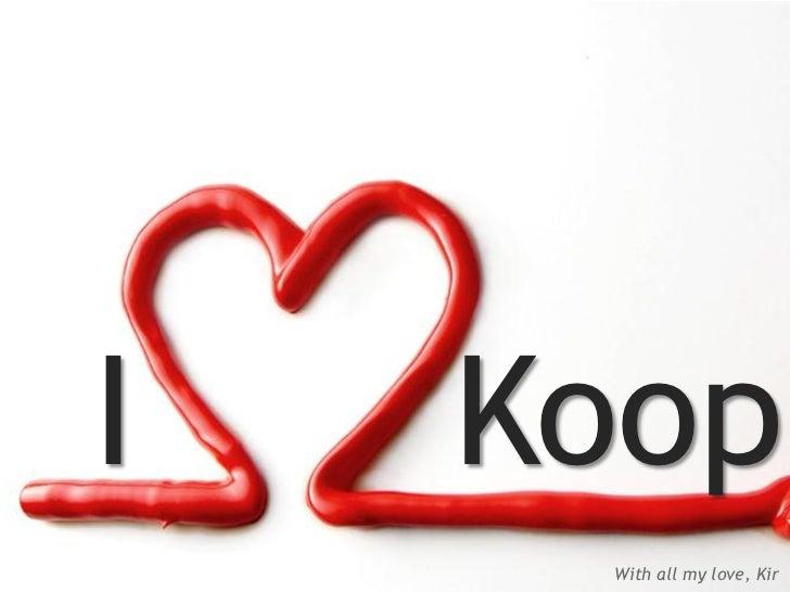 I   Koop     With all my love, Kir