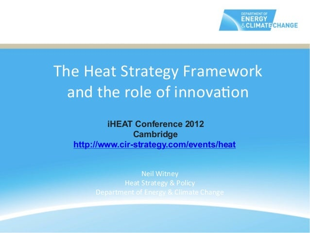 The	  Heat	  Strategy	  Framework	  	       and	  the	  role	  of	  innova@on	  	                      iHEAT Conference 20...