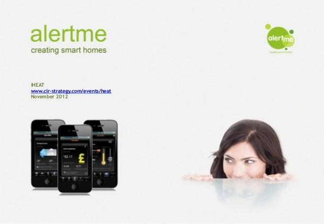 alertme                    creating smart homes                   February 2012                  iHEAT                  ww...