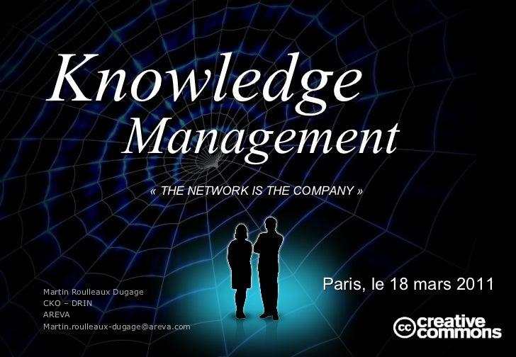«THE NETWORK IS THE COMPANY»   <ul><li>Paris, le 18 mars 2011 </li></ul>Management Martin Roulleaux Dugage CKO – DRIN AR...